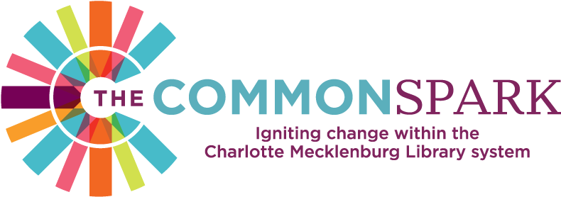 The Common Spark - Igniting change within the Charlotte Mecklenburg Library system